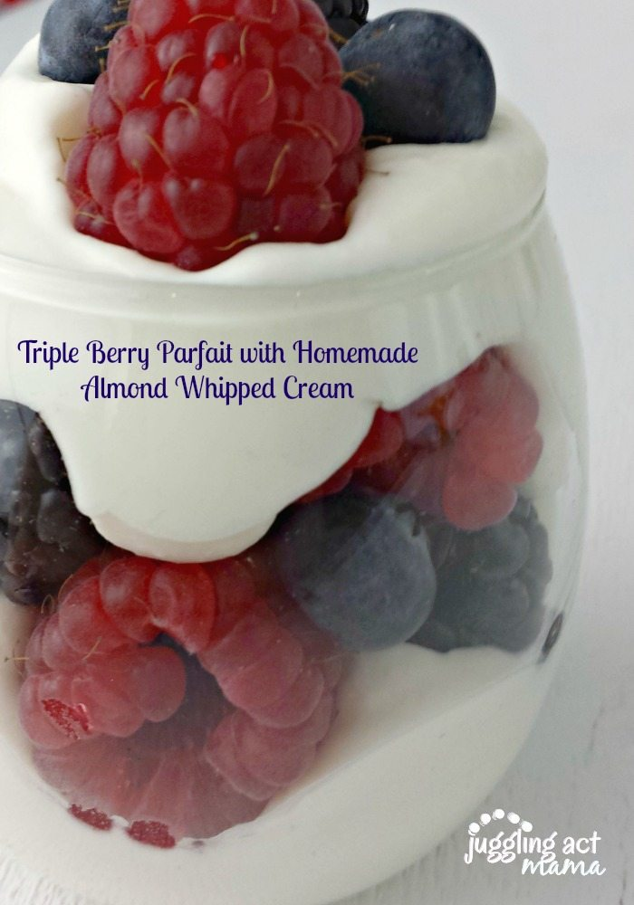 Triple Berry Parfait with Homemade Almond Whipped Cream - Juggling Act ...