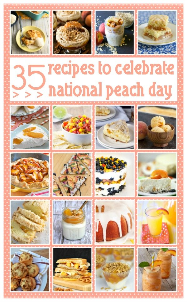 35 recipes to celebrate National Peach Day - August 22nd